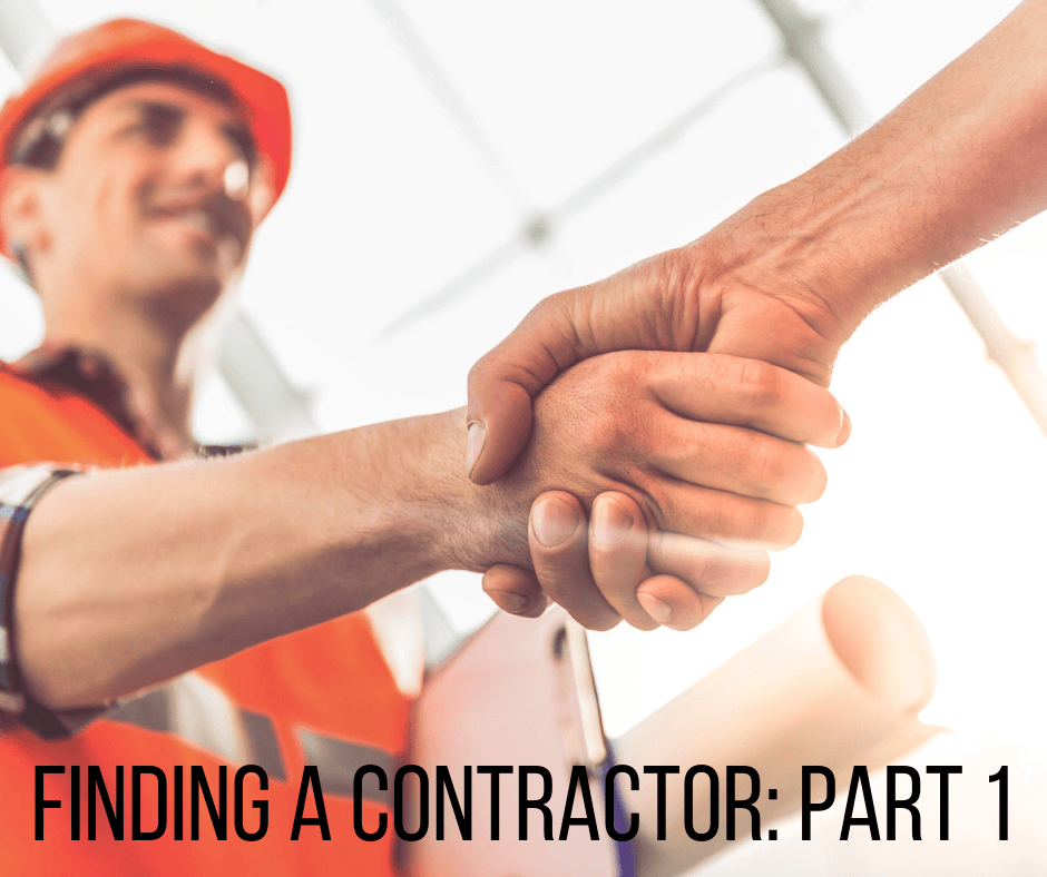 Finding a Contractor: Part 1